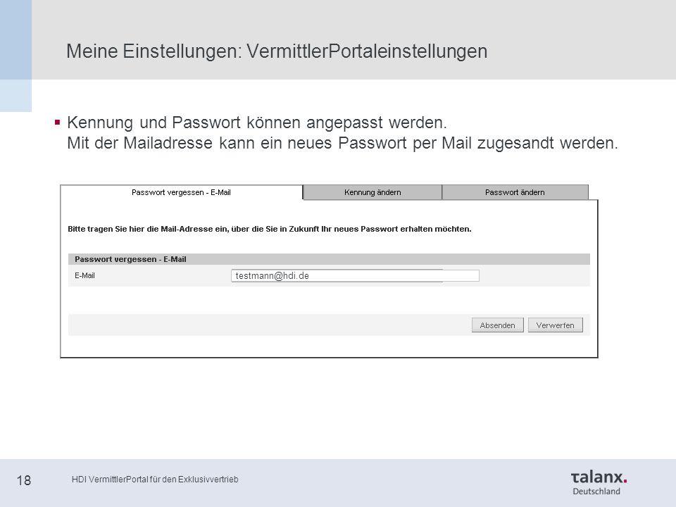 HDI VermittlerPortal für den Exklusivvertrieb 18 Meine Einstellungen: VermittlerPortaleinstellungen  Kennung und Passwort können angepasst werden.