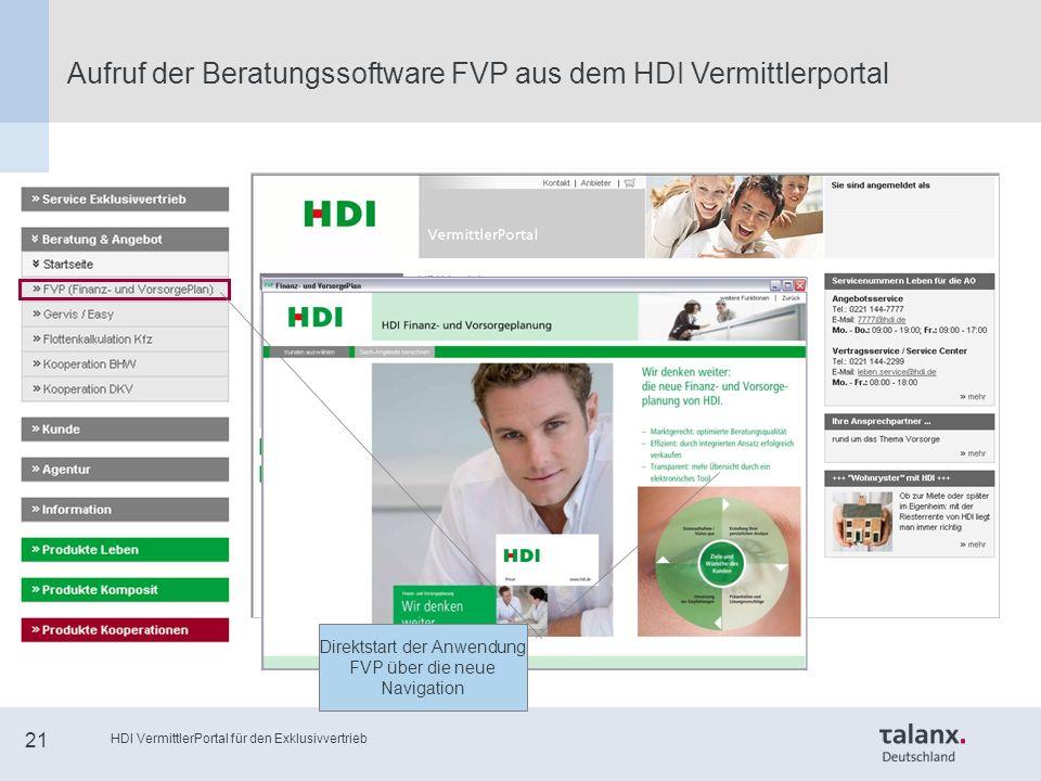 HDI VermittlerPortal für den Exklusivvertrieb 21 Aufruf der Beratungssoftware FVP aus dem HDI Vermittlerportal Direktstart der Anwendung FVP über die neue Navigation