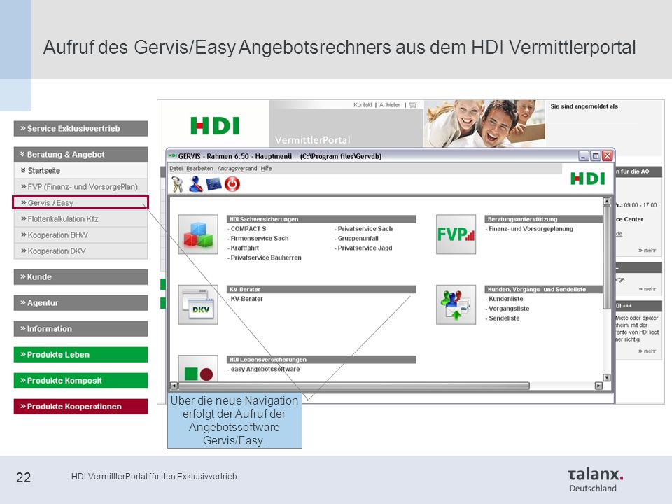 HDI VermittlerPortal für den Exklusivvertrieb 22 Aufruf des Gervis/Easy Angebotsrechners aus dem HDI Vermittlerportal Über die neue Navigation erfolgt der Aufruf der Angebotssoftware Gervis/Easy.