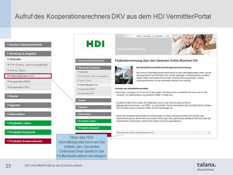 HDI VermittlerPortal für den Exklusivvertrieb 23 Aufruf des Kooperationsrechners DKV aus dem HDI VermittlerPortal Über das HDI Vermittlerportal können Sie mittels des Gewerbe Onlinerechner direkt in die Flottenkalkulation einsteigen