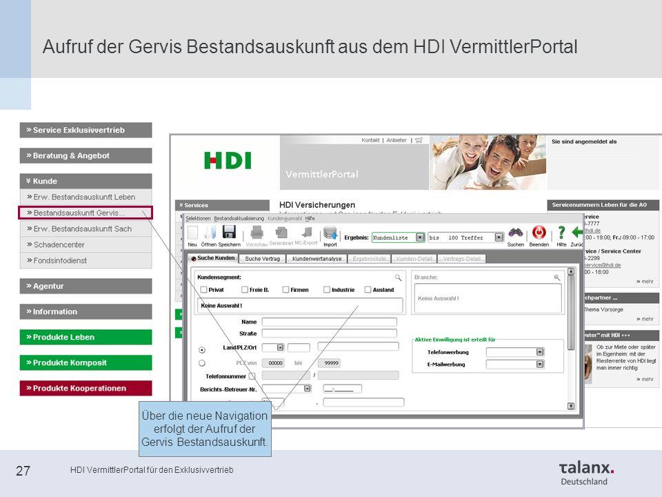 HDI VermittlerPortal für den Exklusivvertrieb 27 Aufruf der Gervis Bestandsauskunft aus dem HDI VermittlerPortal Über die neue Navigation erfolgt der Aufruf der Gervis Bestandsauskunft.