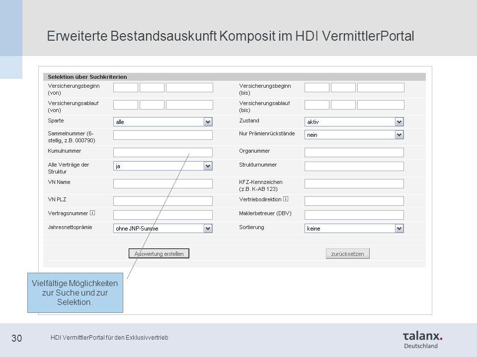 HDI VermittlerPortal für den Exklusivvertrieb 30 Erweiterte Bestandsauskunft Komposit im HDI VermittlerPortal Vielfältige Möglichkeiten zur Suche und zur Selektion.
