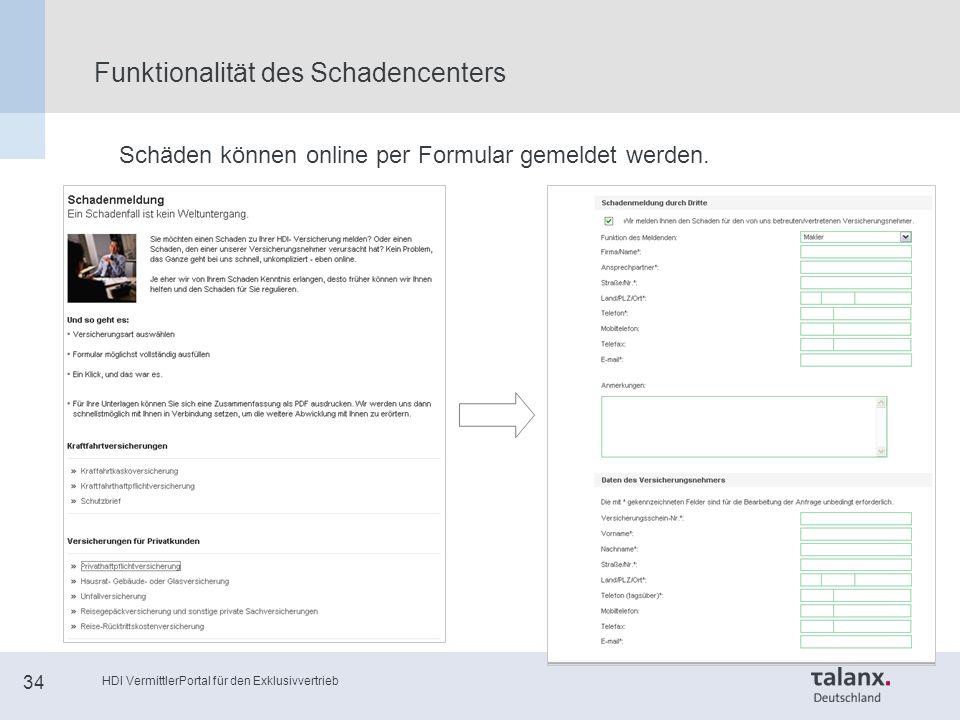HDI VermittlerPortal für den Exklusivvertrieb 34 Funktionalität des Schadencenters Schäden können online per Formular gemeldet werden.