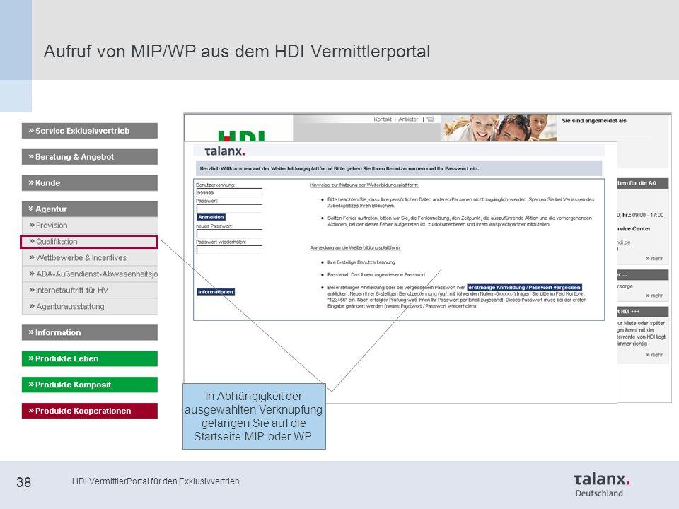HDI VermittlerPortal für den Exklusivvertrieb 38 Aufruf von MIP/WP aus dem HDI Vermittlerportal In Abhängigkeit der ausgewählten Verknüpfung gelangen Sie auf die Startseite MIP oder WP.