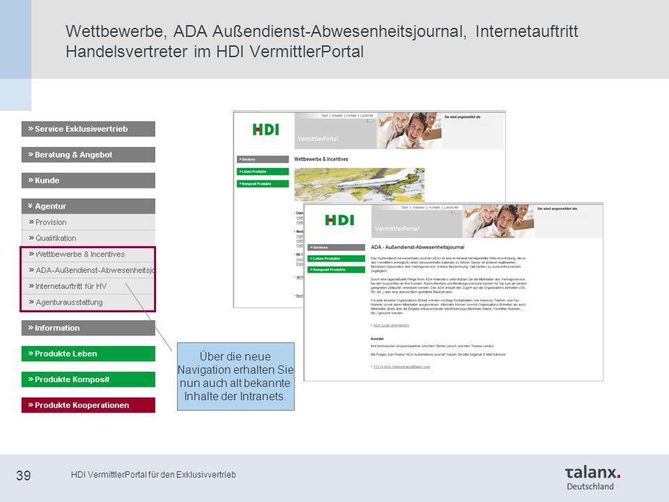HDI VermittlerPortal für den Exklusivvertrieb 39 Wettbewerbe, ADA Außendienst-Abwesenheitsjournal, Internetauftritt Handelsvertreter im HDI VermittlerPortal Über die neue Navigation erhalten Sie nun auch alt bekannte Inhalte der Intranets.