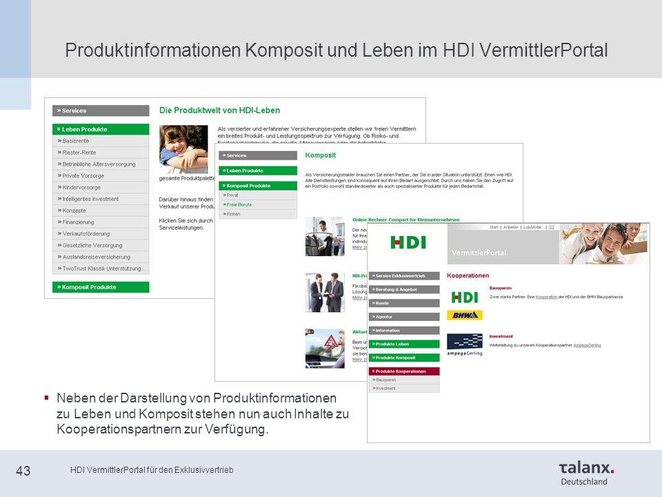 HDI VermittlerPortal für den Exklusivvertrieb 43 Produktinformationen Komposit und Leben im HDI VermittlerPortal  Neben der Darstellung von Produktinformationen zu Leben und Komposit stehen nun auch Inhalte zu Kooperationspartnern zur Verfügung.