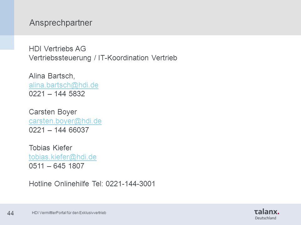 HDI VermittlerPortal für den Exklusivvertrieb 44 Ansprechpartner HDI Vertriebs AG Vertriebssteuerung / IT-Koordination Vertrieb Alina Bartsch, alina.bartsch@hdi.de alina.bartsch@hdi.de 0221 – 144 5832 Carsten Boyer carsten.boyer@hdi.de 0221 – 144 66037 Tobias Kiefer tobias.kiefer@hdi.de 0511 – 645 1807 Hotline Onlinehilfe Tel: 0221-144-3001