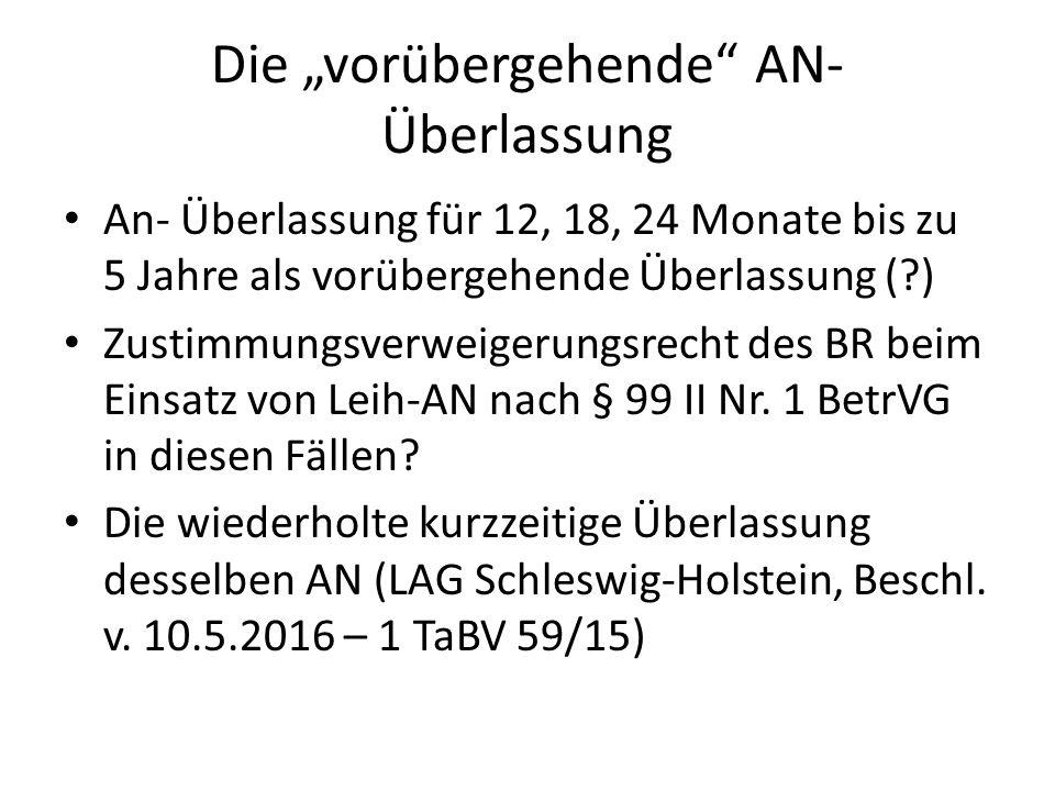 """Die """"vorübergehende AN- Überlassung An- Überlassung für 12, 18, 24 Monate bis zu 5 Jahre als vorübergehende Überlassung ( ) Zustimmungsverweigerungsrecht des BR beim Einsatz von Leih-AN nach § 99 II Nr."""