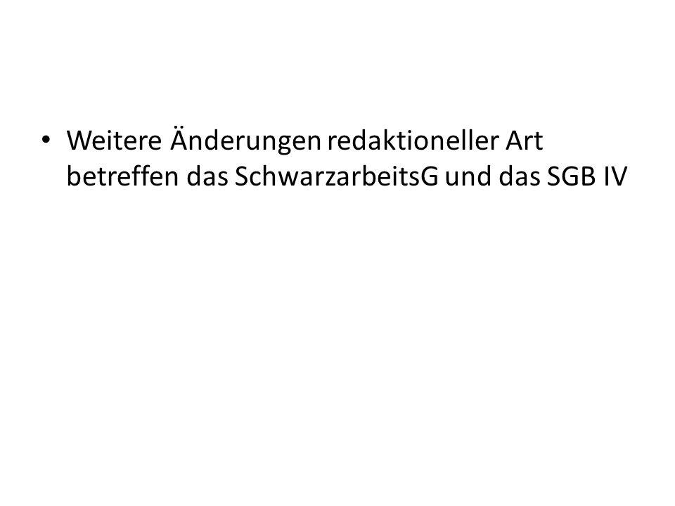 Weitere Änderungen redaktioneller Art betreffen das SchwarzarbeitsG und das SGB IV