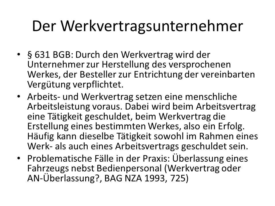 Der Werkvertragsunternehmer § 631 BGB: Durch den Werkvertrag wird der Unternehmer zur Herstellung des versprochenen Werkes, der Besteller zur Entrichtung der vereinbarten Vergütung verpflichtet.