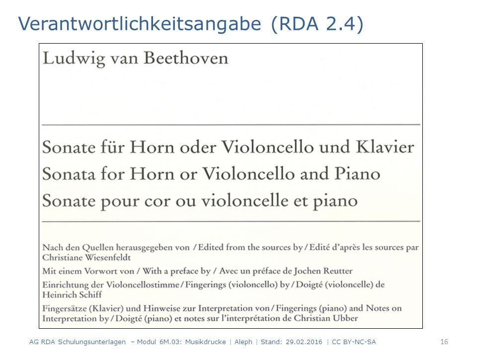 Verantwortlichkeitsangabe (RDA 2.4) AG RDA Schulungsunterlagen – Modul 6M.03: Musikdrucke | Aleph | Stand: 29.02.2016 | CC BY-NC-SA 16