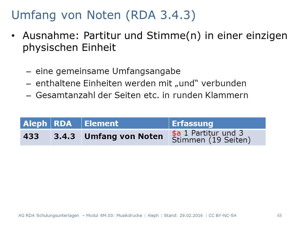 """Umfang von Noten (RDA 3.4.3) Ausnahme: Partitur und Stimme(n) in einer einzigen physischen Einheit – eine gemeinsame Umfangsangabe – enthaltene Einheiten werden mit """"und verbunden – Gesamtanzahl der Seiten etc."""