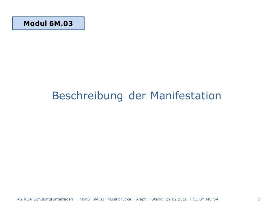 Beschreibung der Manifestation Modul 6M.03 5 AG RDA Schulungsunterlagen – Modul 6M.03: Musikdrucke | Aleph | Stand: 29.02.2016 | CC BY-NC-SA
