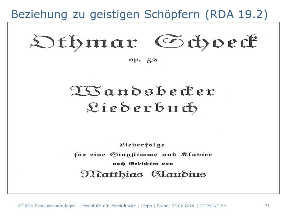 Beziehung zu geistigen Schöpfern (RDA 19.2) AG RDA Schulungsunterlagen – Modul 6M.03: Musikdrucke | Aleph | Stand: 29.02.2016 | CC BY-NC-SA 71