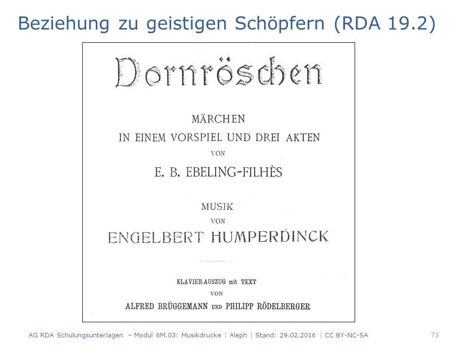 Beziehung zu geistigen Schöpfern (RDA 19.2) AG RDA Schulungsunterlagen – Modul 6M.03: Musikdrucke | Aleph | Stand: 29.02.2016 | CC BY-NC-SA 73