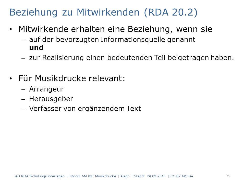 Beziehung zu Mitwirkenden (RDA 20.2) Mitwirkende erhalten eine Beziehung, wenn sie – auf der bevorzugten Informationsquelle genannt und – zur Realisierung einen bedeutenden Teil beigetragen haben.