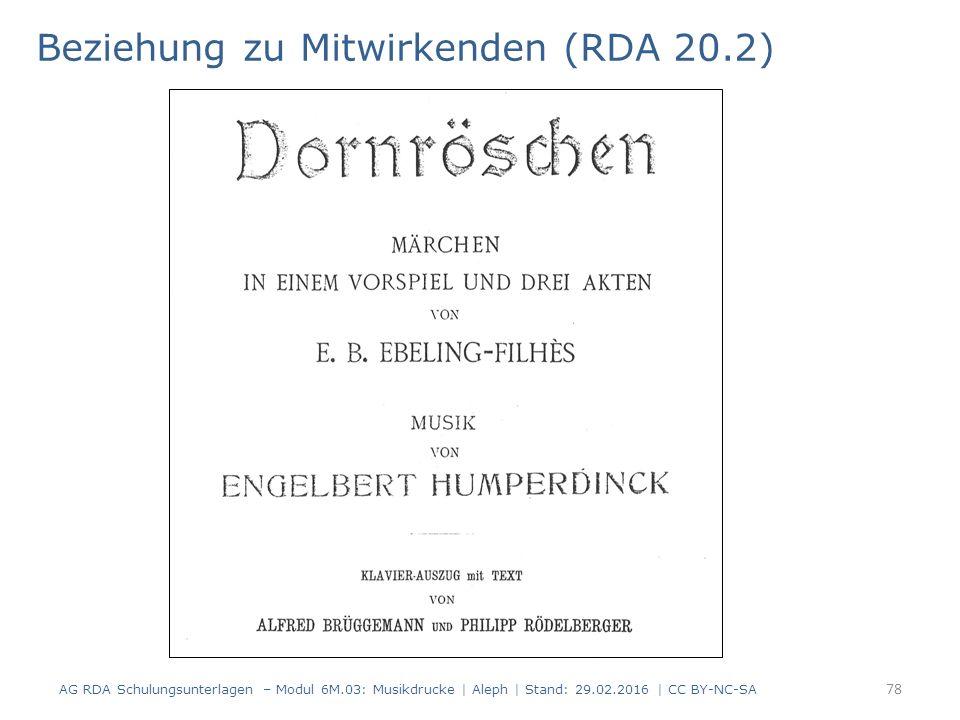 Beziehung zu Mitwirkenden (RDA 20.2) AG RDA Schulungsunterlagen – Modul 6M.03: Musikdrucke | Aleph | Stand: 29.02.2016 | CC BY-NC-SA 78