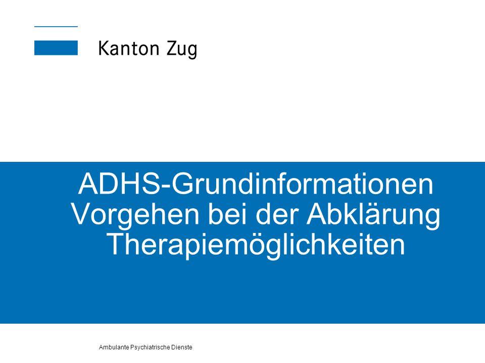 Ambulante Psychiatrische Dienste ADHS-Grundinformationen Vorgehen bei der Abklärung Therapiemöglichkeiten