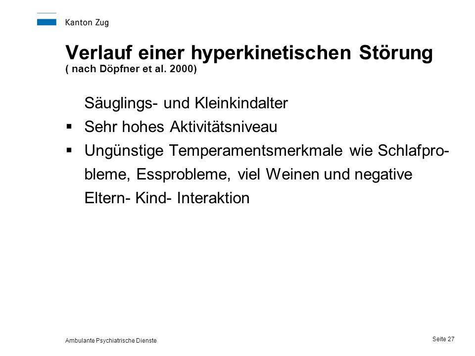 Ambulante Psychiatrische Dienste Seite 27 Verlauf einer hyperkinetischen Störung ( nach Döpfner et al.