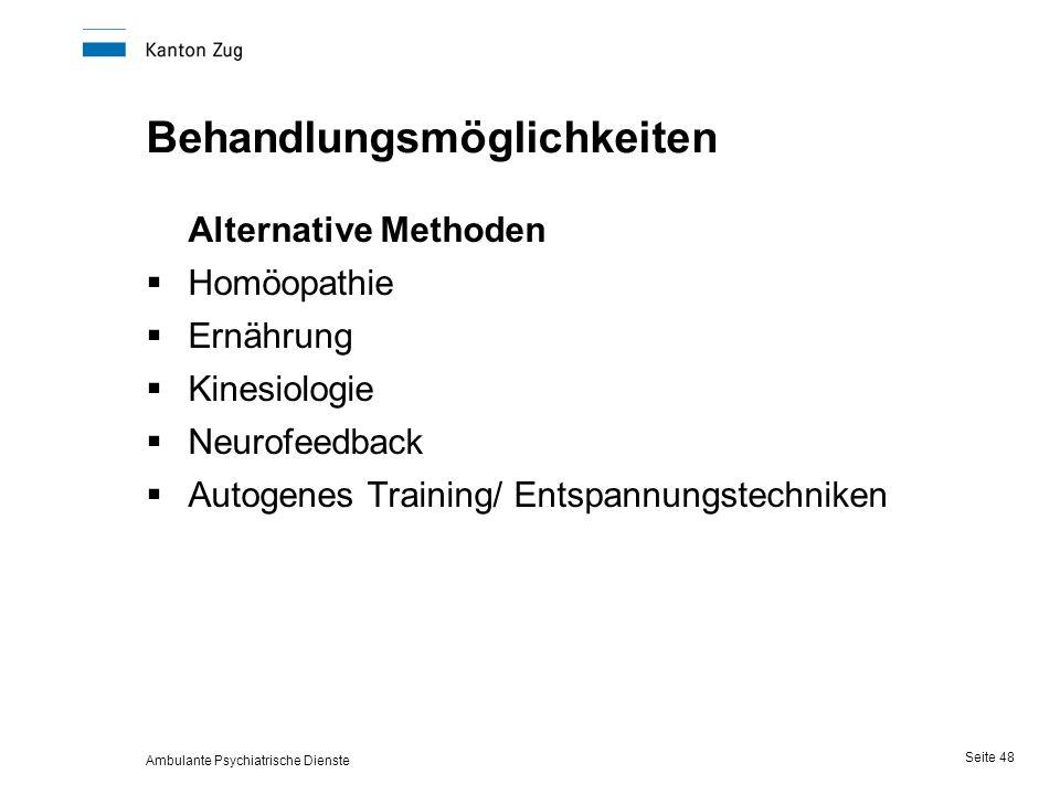 Ambulante Psychiatrische Dienste Seite 48 Behandlungsmöglichkeiten Alternative Methoden  Homöopathie  Ernährung  Kinesiologie  Neurofeedback  Autogenes Training/ Entspannungstechniken