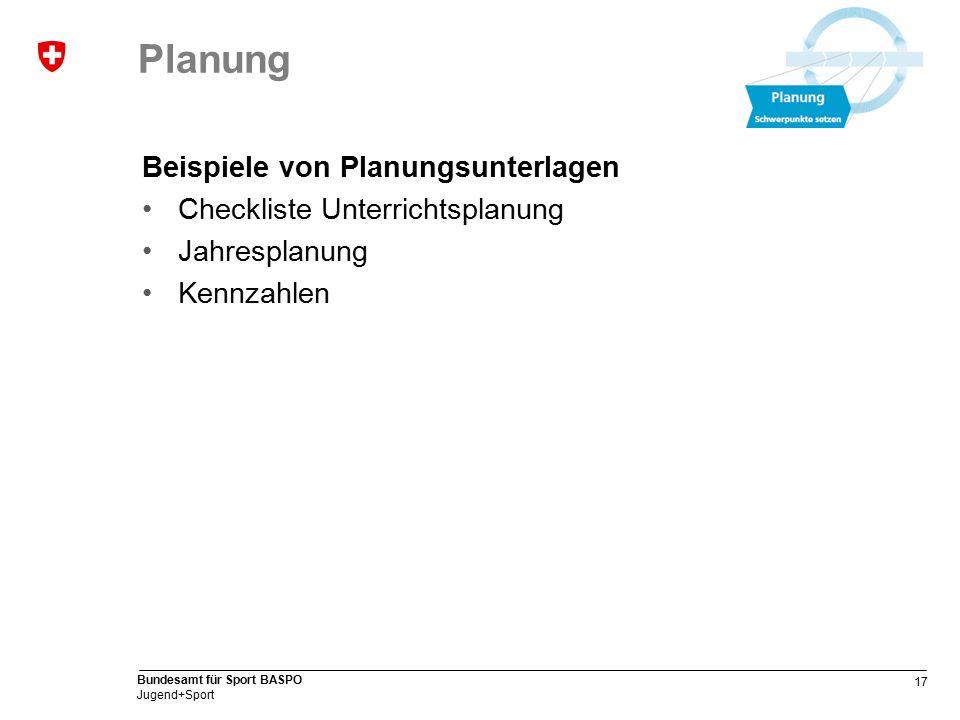 17 Bundesamt für Sport BASPO Jugend+Sport Planung Beispiele von Planungsunterlagen Checkliste Unterrichtsplanung Jahresplanung Kennzahlen