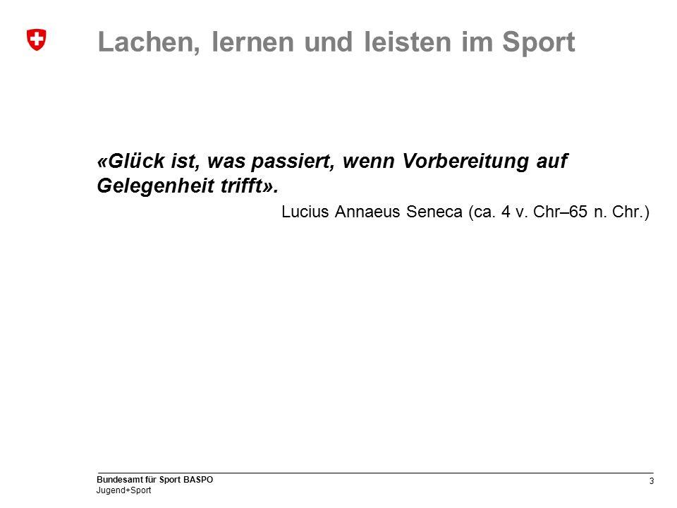 3 Bundesamt für Sport BASPO Jugend+Sport Lachen, lernen und leisten im Sport «Glück ist, was passiert, wenn Vorbereitung auf Gelegenheit trifft».