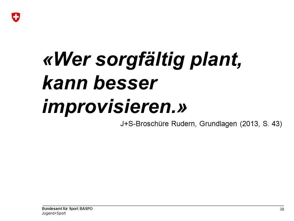38 Bundesamt für Sport BASPO Jugend+Sport «Wer sorgfältig plant, kann besser improvisieren.» J+S-Broschüre Rudern, Grundlagen (2013, S.