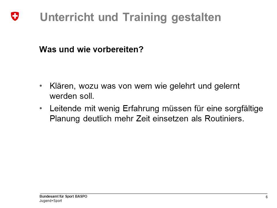6 Bundesamt für Sport BASPO Jugend+Sport Unterricht und Training gestalten Was und wie vorbereiten.