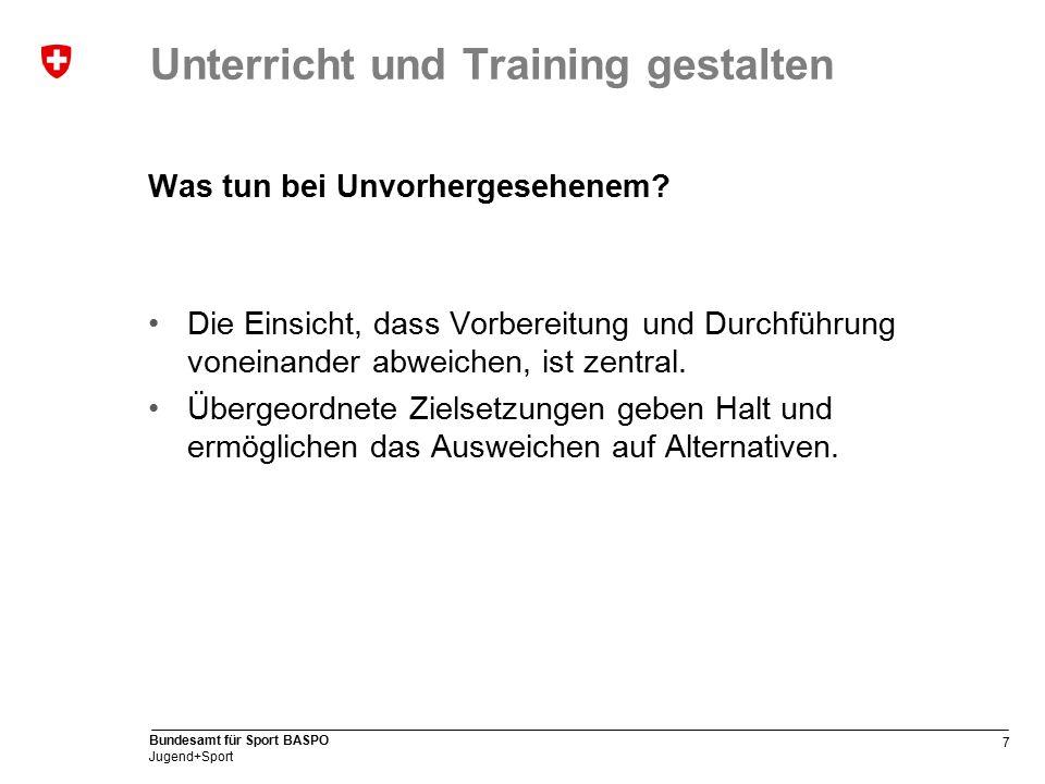 7 Bundesamt für Sport BASPO Jugend+Sport Unterricht und Training gestalten Was tun bei Unvorhergesehenem.