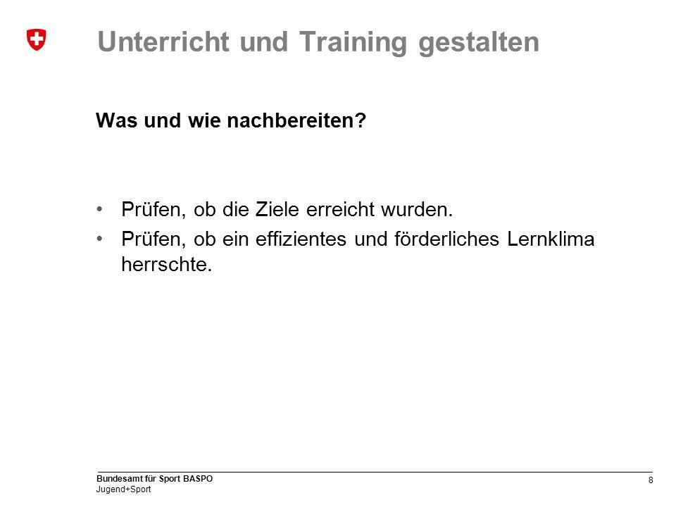 8 Bundesamt für Sport BASPO Jugend+Sport Unterricht und Training gestalten Was und wie nachbereiten.