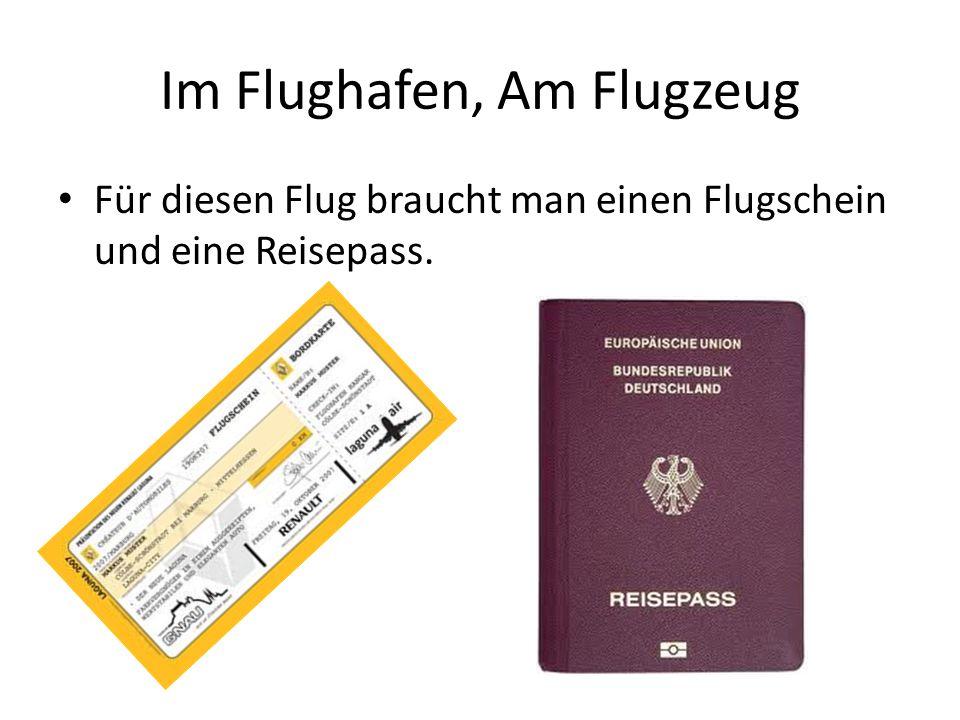 Im Flughafen, Am Flugzeug Für diesen Flug braucht man einen Flugschein und eine Reisepass.