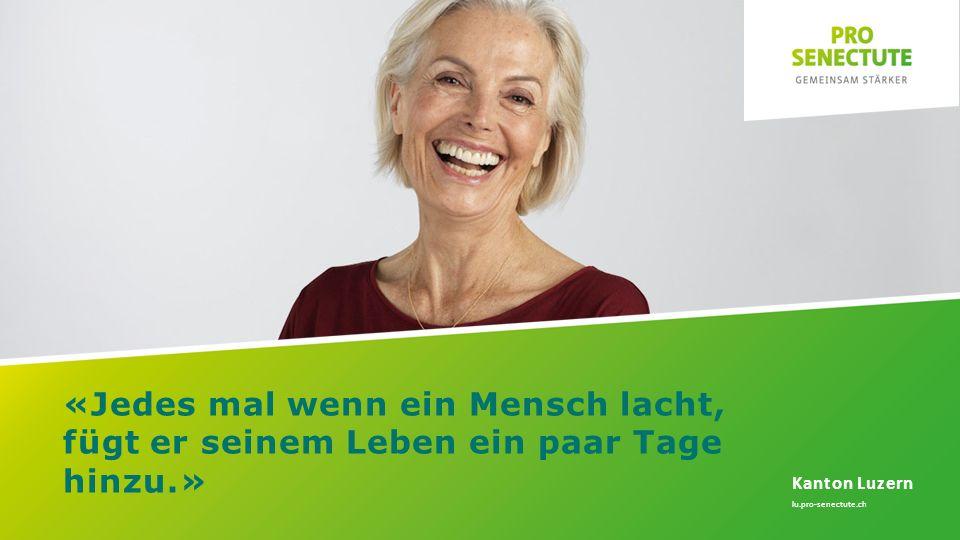 «Jedes mal wenn ein Mensch lacht, fügt er seinem Leben ein paar Tage hinzu.» Kanton Luzern lu.pro-senectute.ch