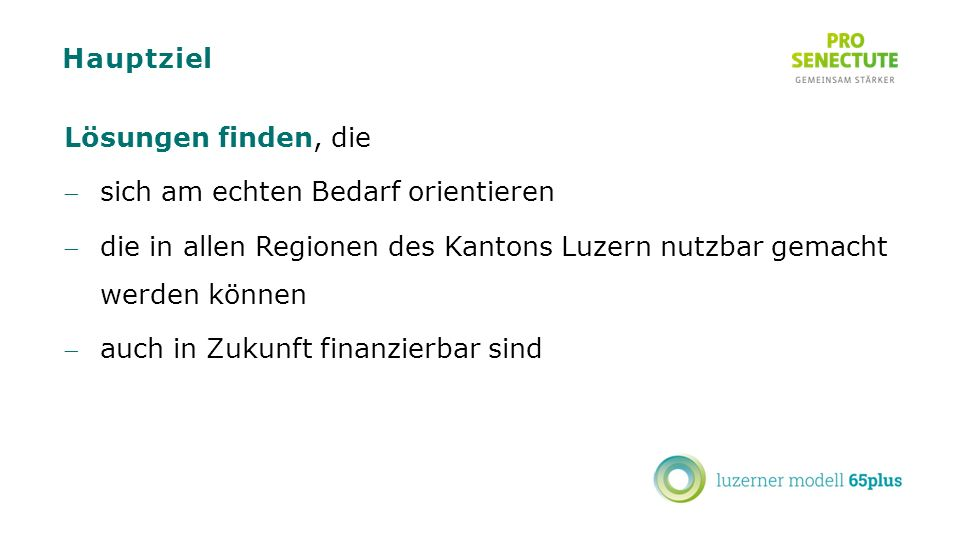 Hauptziel Lösungen finden, die sich am echten Bedarf orientieren die in allen Regionen des Kantons Luzern nutzbar gemacht werden können auch in Zukunft finanzierbar sind