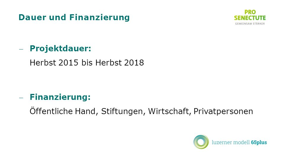 Dauer und Finanzierung Projektdauer: Herbst 2015 bis Herbst 2018 Finanzierung: Öffentliche Hand, Stiftungen, Wirtschaft, Privatpersonen
