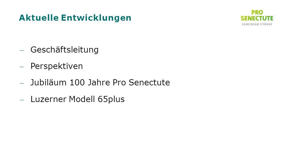 Aktuelle Entwicklungen Geschäftsleitung Perspektiven Jubiläum 100 Jahre Pro Senectute Luzerner Modell 65plus