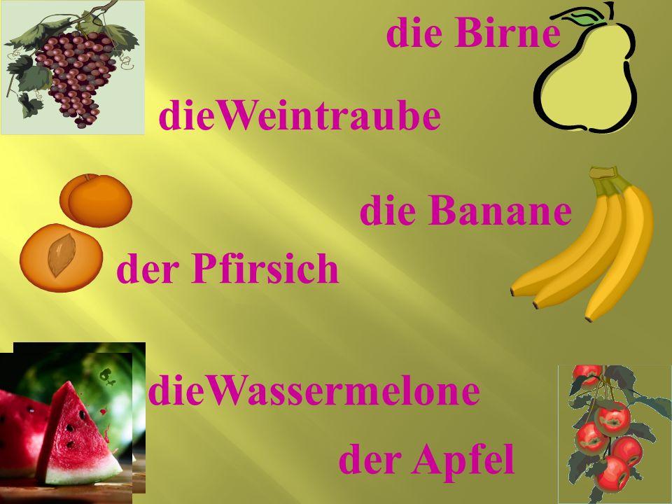 die Birne der Apfel dieWeintraube dieWassermelone der Pfirsich die Banane