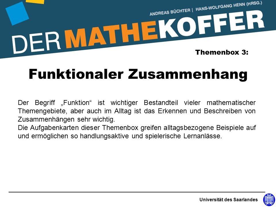 """Universität des Saarlandes Funktionaler Zusammenhang Themenbox 3: Der Begriff """"Funktion ist wichtiger Bestandteil vieler mathematischer Themengebiete, aber auch im Alltag ist das Erkennen und Beschreiben von Zusammenhängen sehr wichtig."""