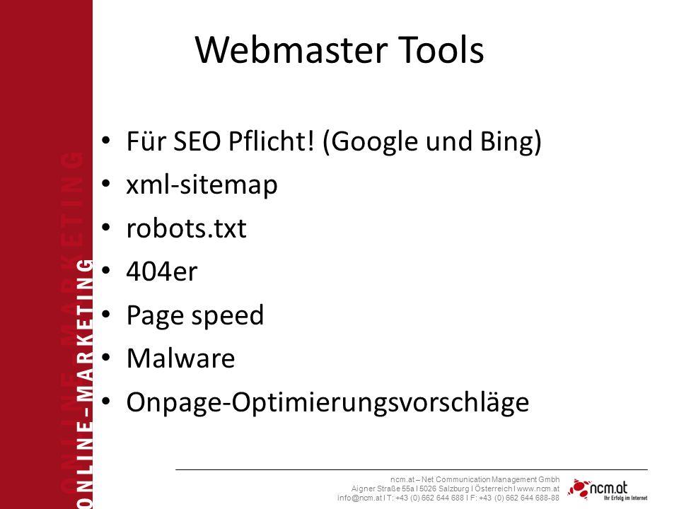 O N L I N E – M A R K E T I N G ncm.at – Net Communication Management Gmbh Aigner Straße 55a I 5026 Salzburg I Österreich I www.ncm.at info@ncm.at I T: +43 (0) 662 644 688 I F: +43 (0) 662 644 688-88 Webmaster Tools Für SEO Pflicht.