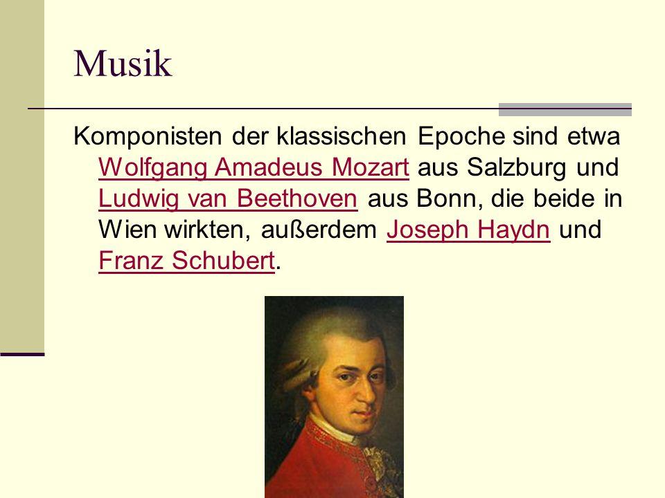Musik Komponisten der klassischen Epoche sind etwa Wolfgang Amadeus Mozart aus Salzburg und Ludwig van Beethoven aus Bonn, die beide in Wien wirkten, außerdem Joseph Haydn und Franz Schubert.