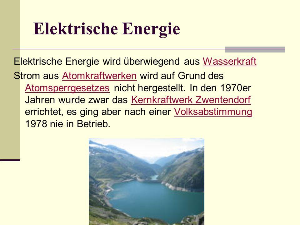 Elektrische Energie Elektrische Energie wird überwiegend aus WasserkraftWasserkraft Strom aus Atomkraftwerken wird auf Grund des Atomsperrgesetzes nicht hergestellt.