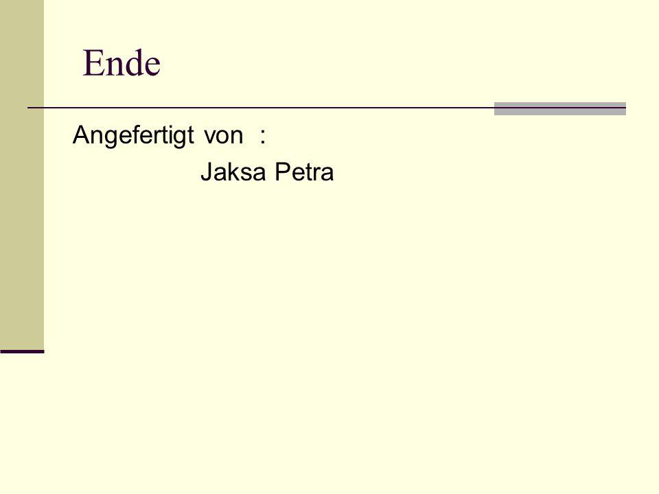 Ende Angefertigt von : Jaksa Petra