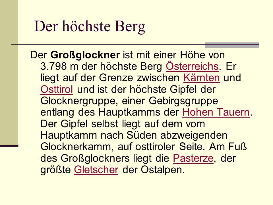 Der höchste Berg Der Großglockner ist mit einer Höhe von 3.798 m der höchste Berg Österreichs.