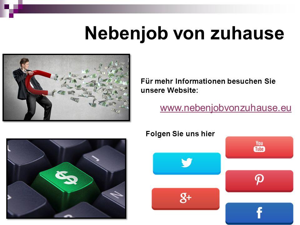 Nebenjob von zuhause www.nebenjobvonzuhause.eu Für mehr Informationen besuchen Sie unsere Website: Folgen Sie uns hier
