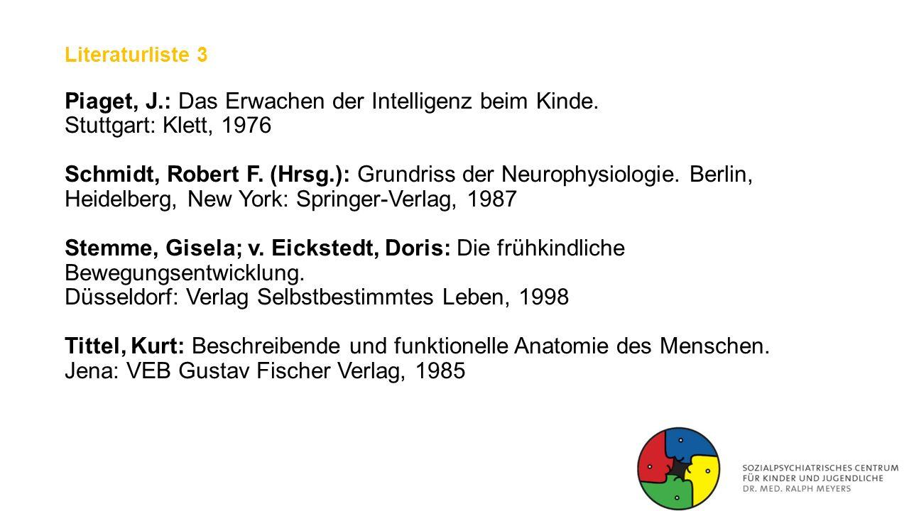 Literaturliste 3 Piaget, J.: Das Erwachen der Intelligenz beim Kinde.
