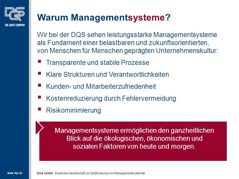 DQS GmbH Deutsche Gesellschaft zur Zertifizierung von Managementsystemen Managementsysteme ermöglichen den ganzheitlichen Blick auf die ökologischen, ökonomischen und sozialen Faktoren von heute und morgen.