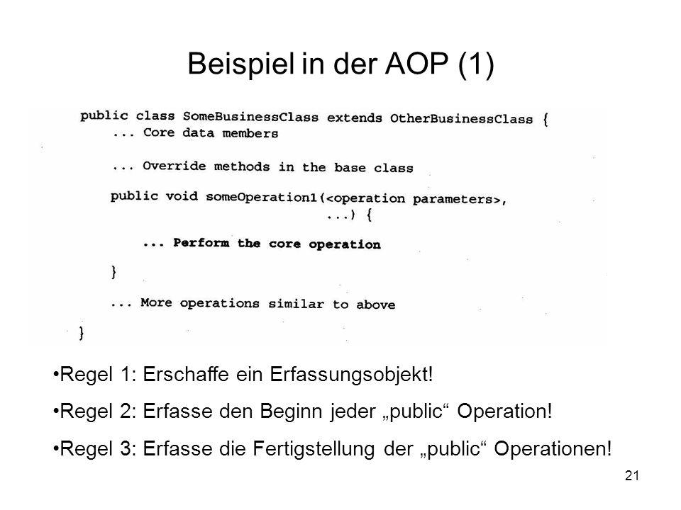 21 Beispiel in der AOP (1) Regel 1: Erschaffe ein Erfassungsobjekt.