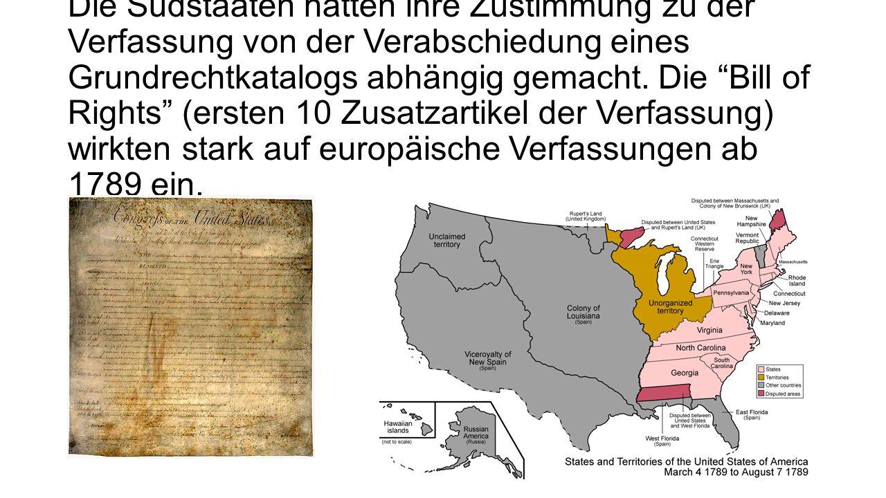 Die Südstaaten hatten ihre Zustimmung zu der Verfassung von der Verabschiedung eines Grundrechtkatalogs abhängig gemacht.