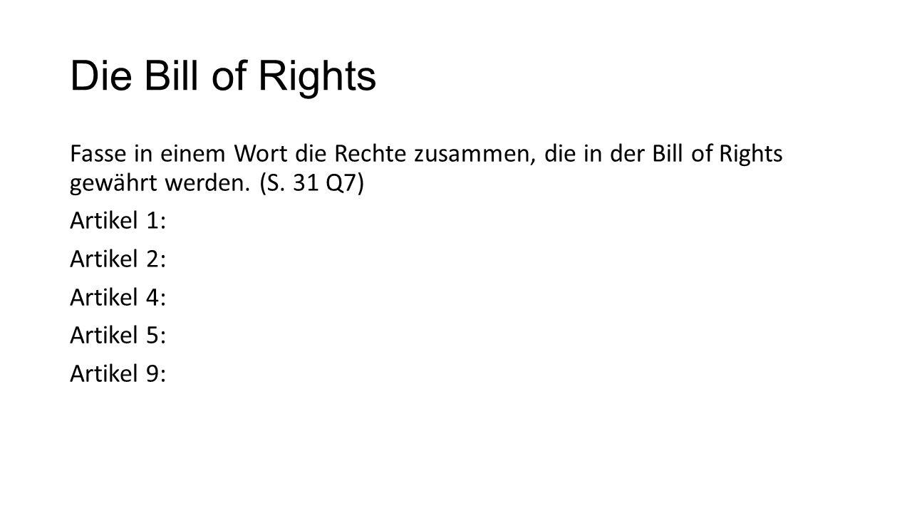 Die Bill of Rights Fasse in einem Wort die Rechte zusammen, die in der Bill of Rights gewährt werden.
