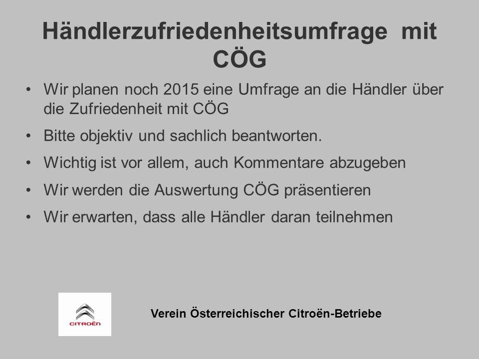 Verein Österreichischer Citroën-Betriebe Händlerzufriedenheitsumfrage mit CÖG Wir planen noch 2015 eine Umfrage an die Händler über die Zufriedenheit mit CÖG Bitte objektiv und sachlich beantworten.