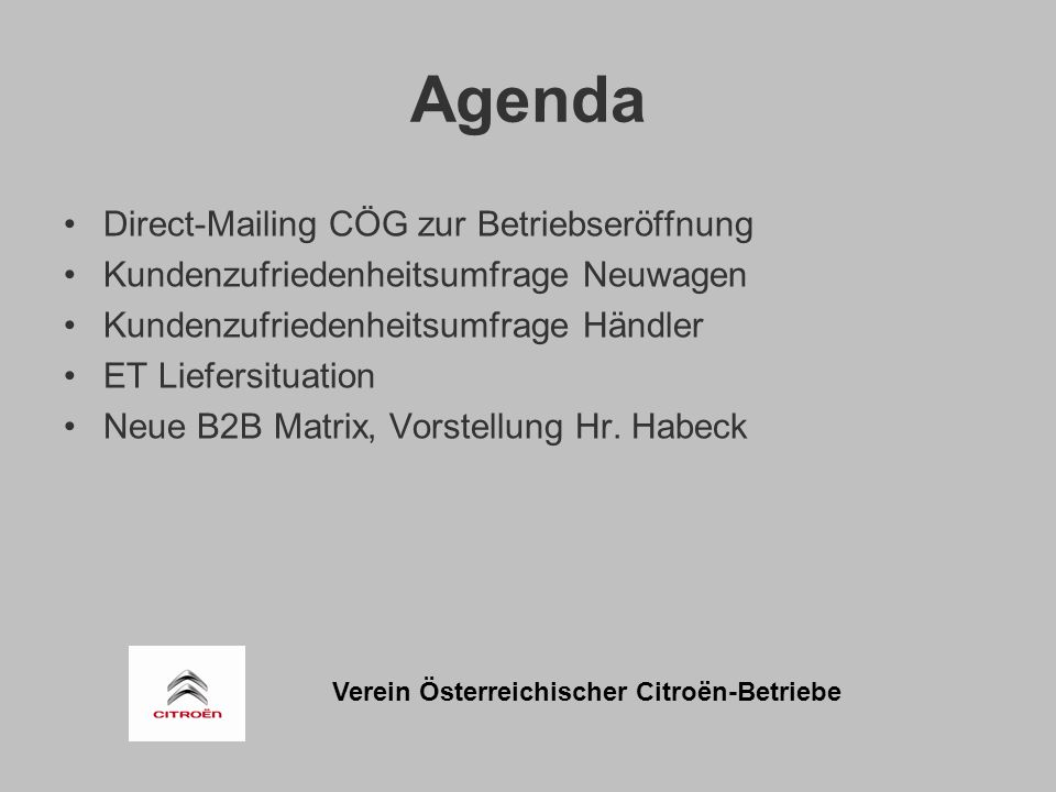 Verein Österreichischer Citroën-Betriebe Agenda Direct-Mailing CÖG zur Betriebseröffnung Kundenzufriedenheitsumfrage Neuwagen Kundenzufriedenheitsumfrage Händler ET Liefersituation Neue B2B Matrix, Vorstellung Hr.